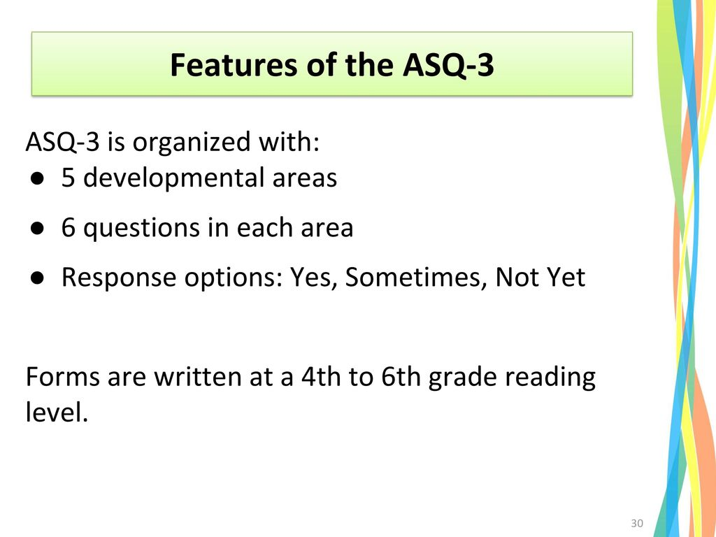Features of the ASQ-3 ASQ-3 is organized with: 5 developmental areas