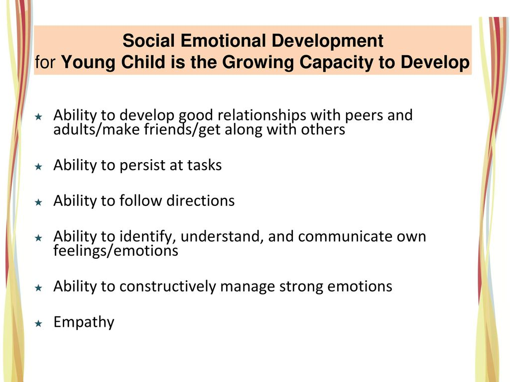 Social Emotional Development for Young Child is the Growing Capacity to Develop: