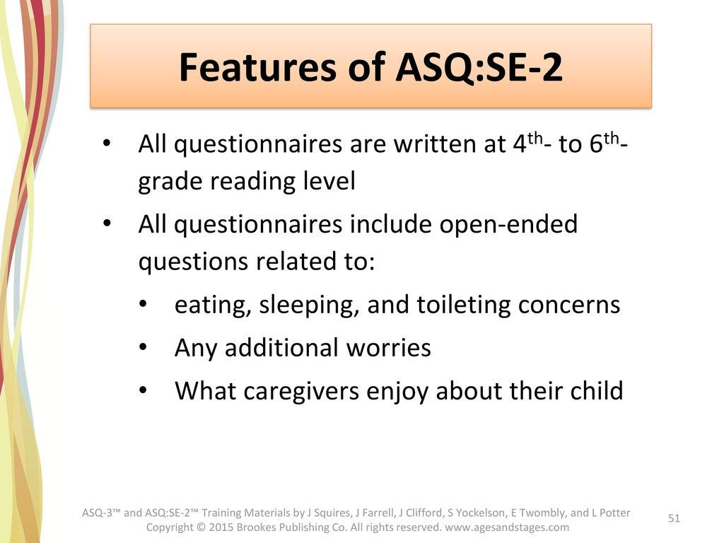 Features of ASQ:SE-2 All questionnaires are written at 4th- to 6th- grade reading level.