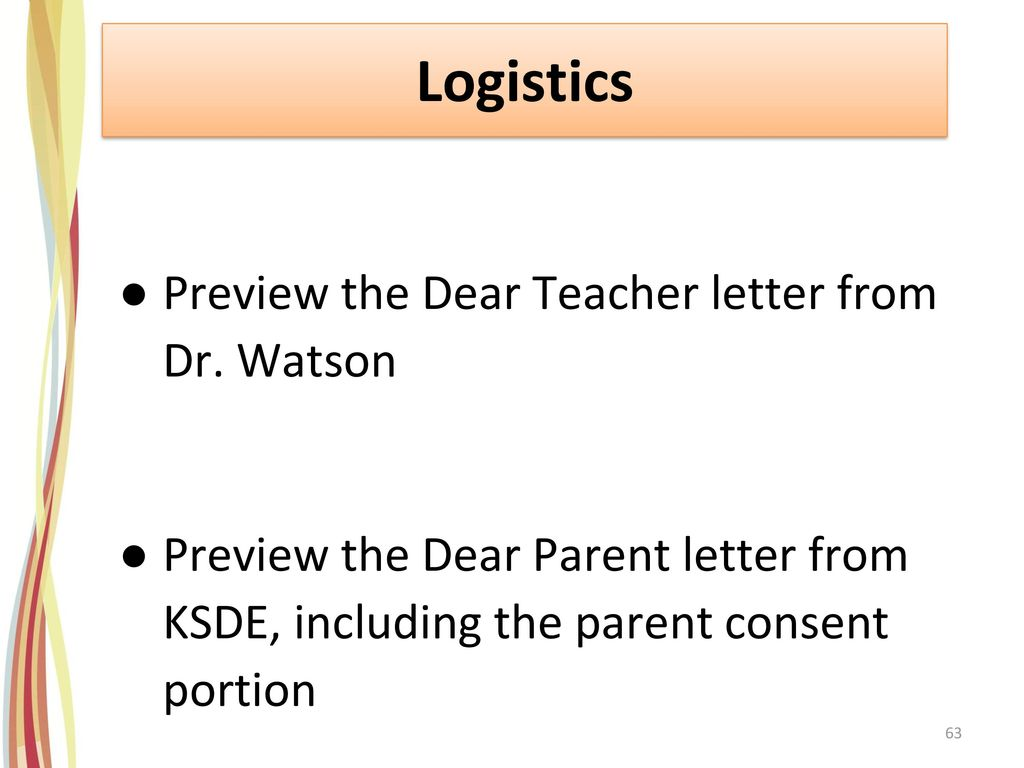 Logistics Preview the Dear Teacher letter from Dr. Watson