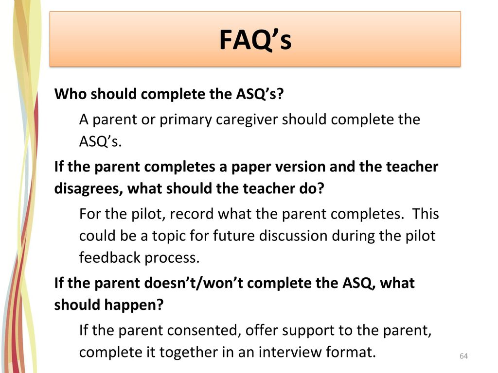 FAQ's Who should complete the ASQ's