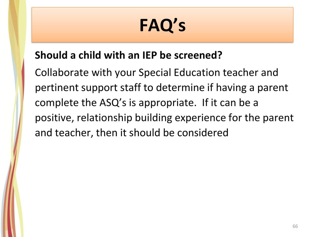 FAQ's Should a child with an IEP be screened