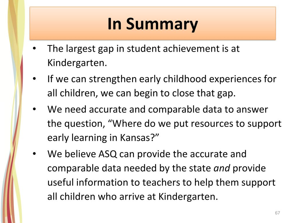 In Summary The largest gap in student achievement is at Kindergarten.