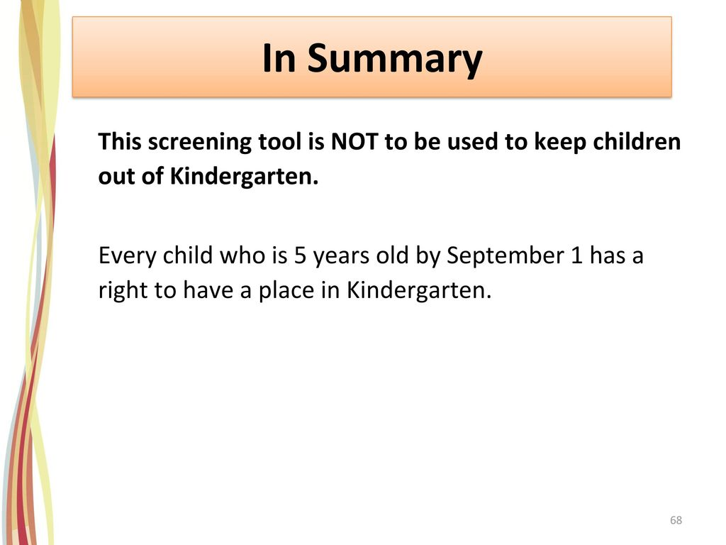 In Summary This screening tool is NOT to be used to keep children out of Kindergarten.