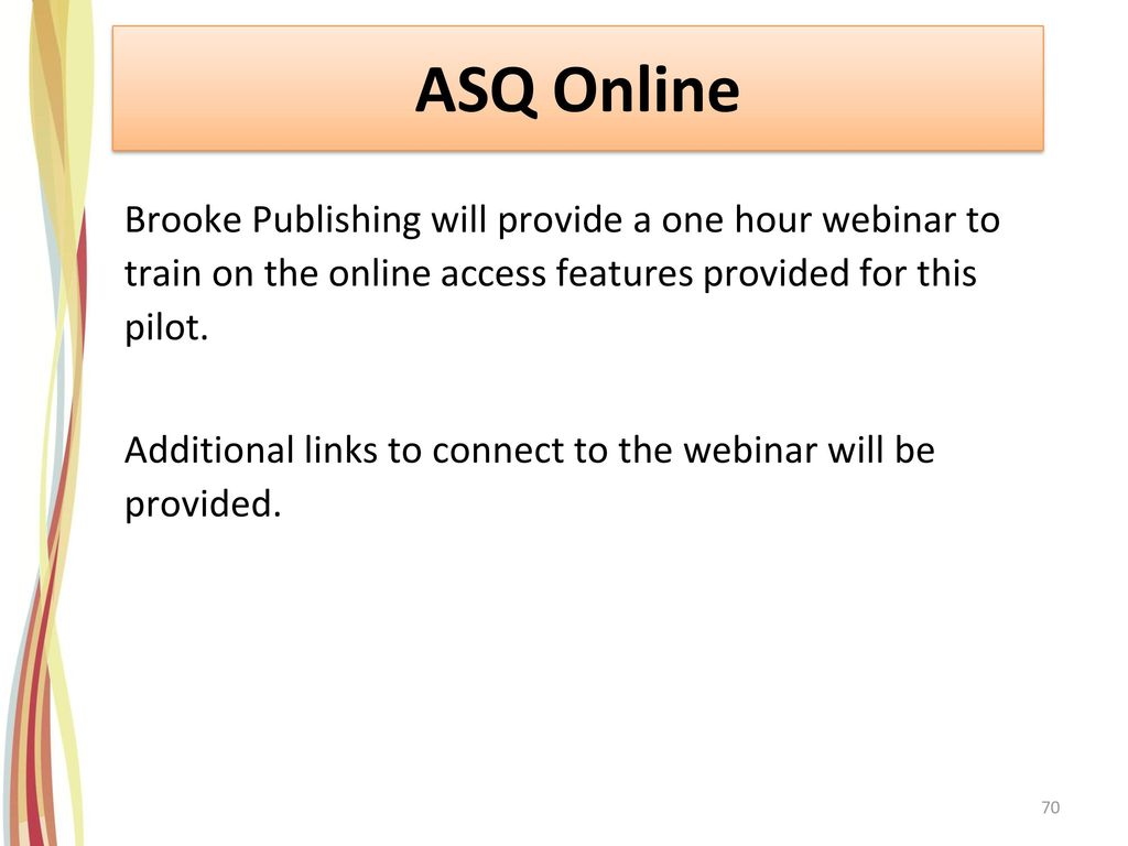 ASQ Online Brooke Publishing will provide a one hour webinar to train on the online access features provided for this pilot.