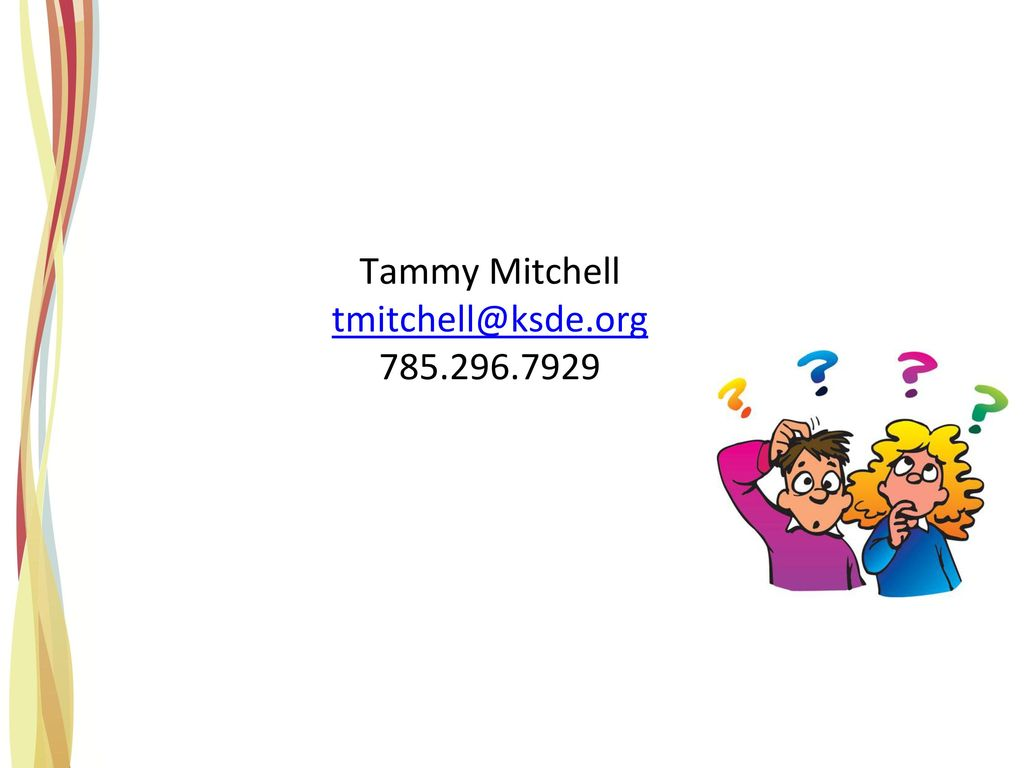 Questions Tammy Mitchell tmitchell@ksde.org 785.296.7929
