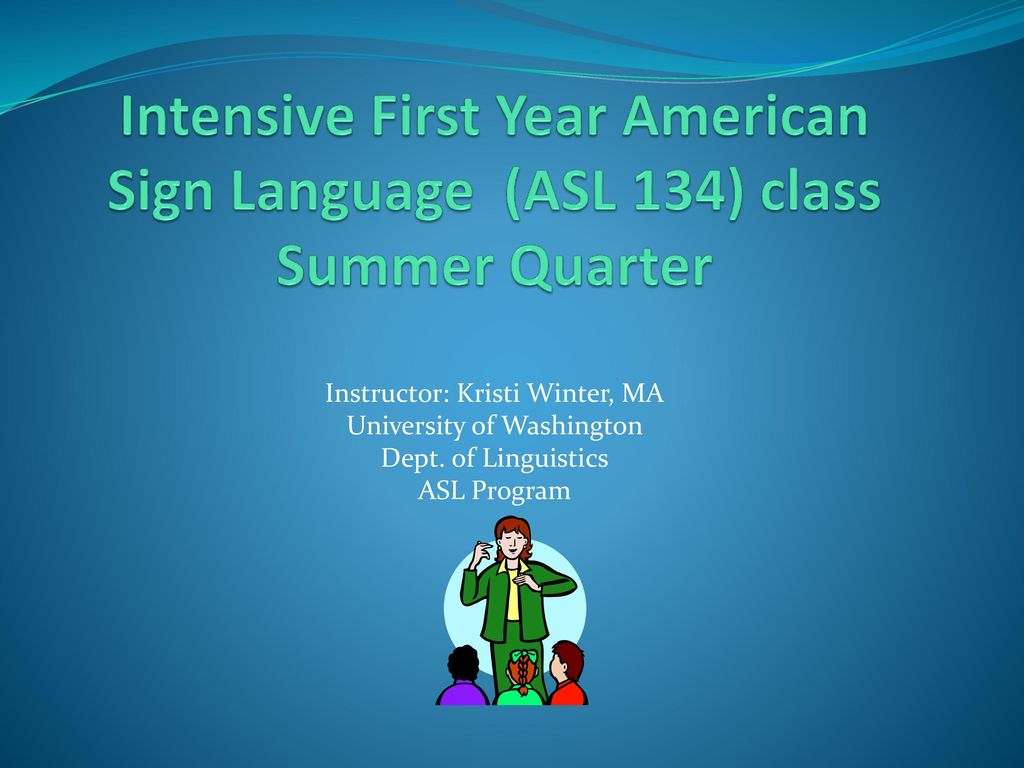 Intensive First Year American Sign Language (ASL 134) class Summer Quarter