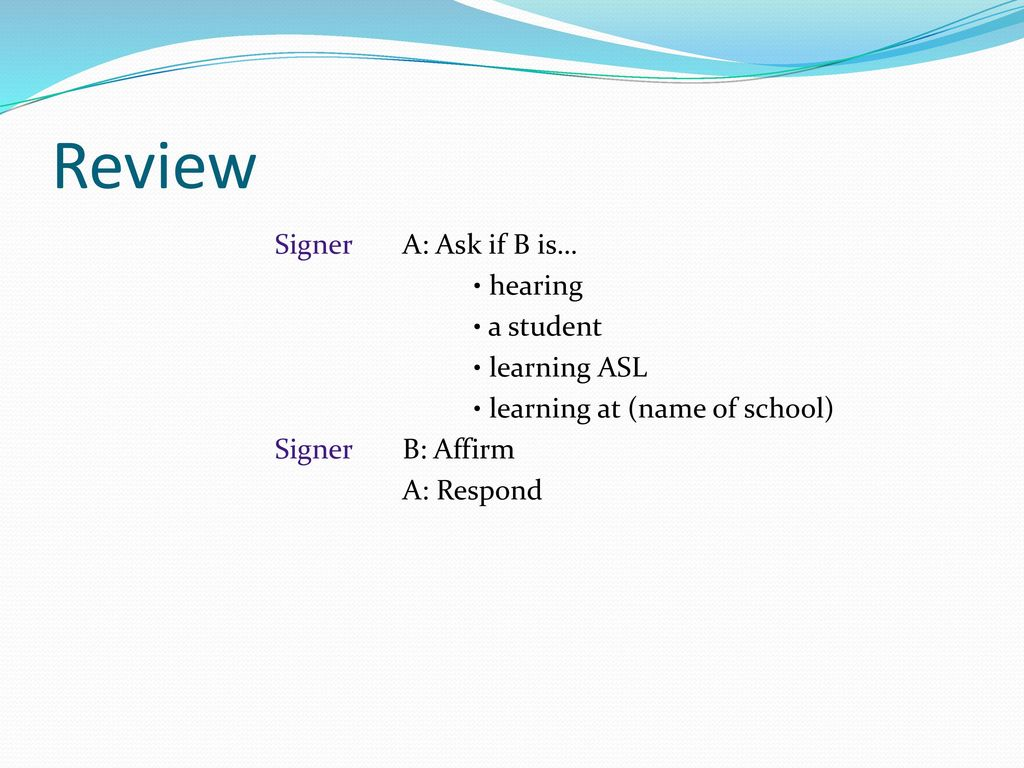Review Signer A: Ask if B is… • a student