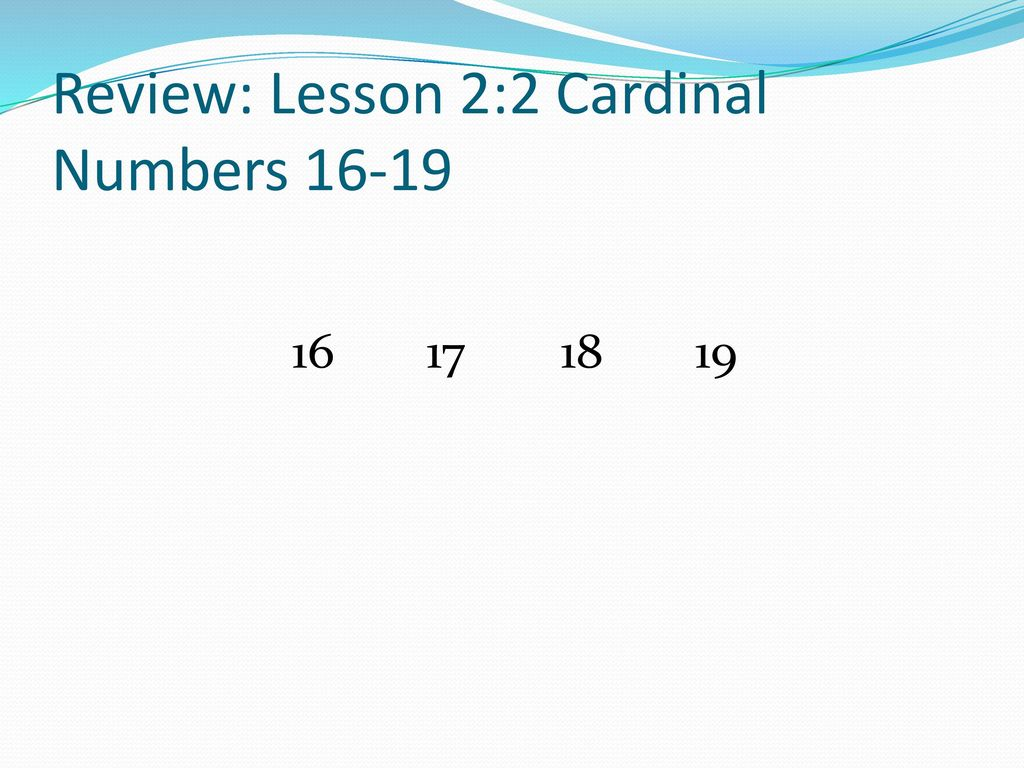 Review: Lesson 2:2 Cardinal Numbers 16-19