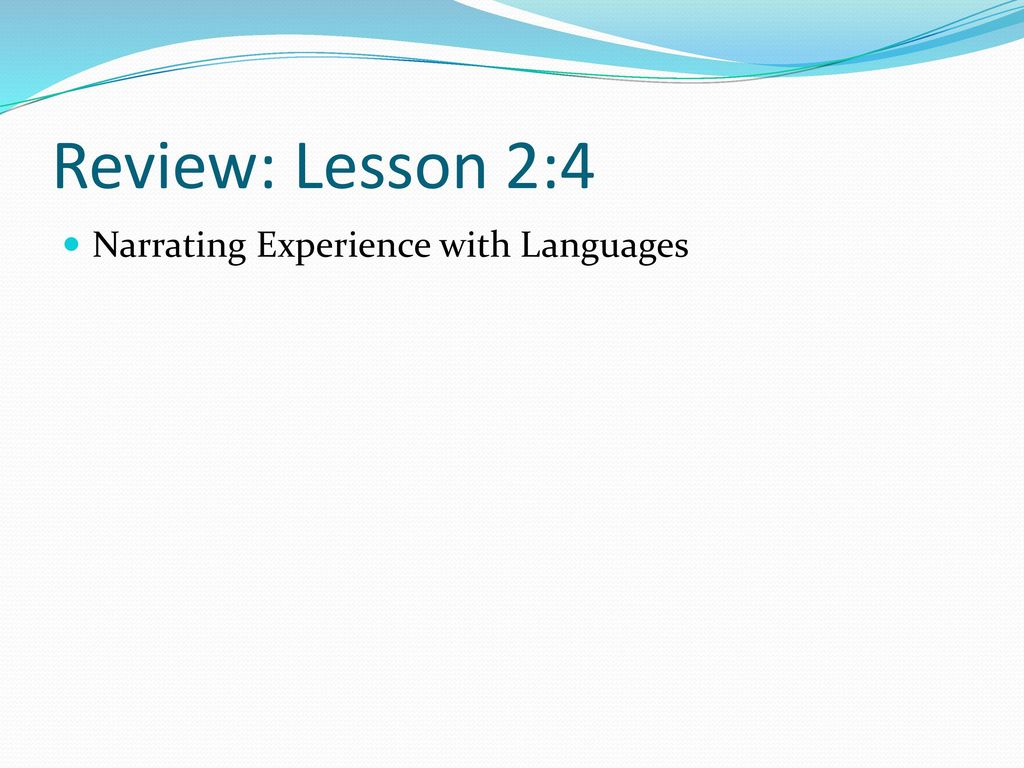 Review: Lesson 2:4 Narrating Experience with Languages