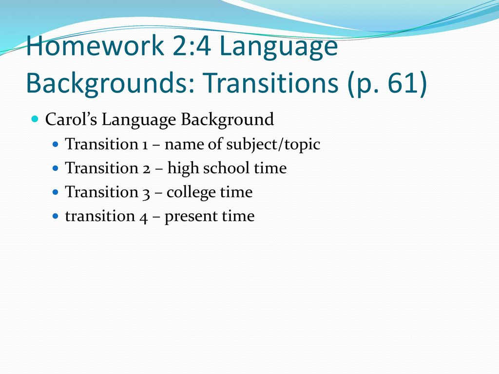 Homework 2:4 Language Backgrounds: Transitions (p. 61)