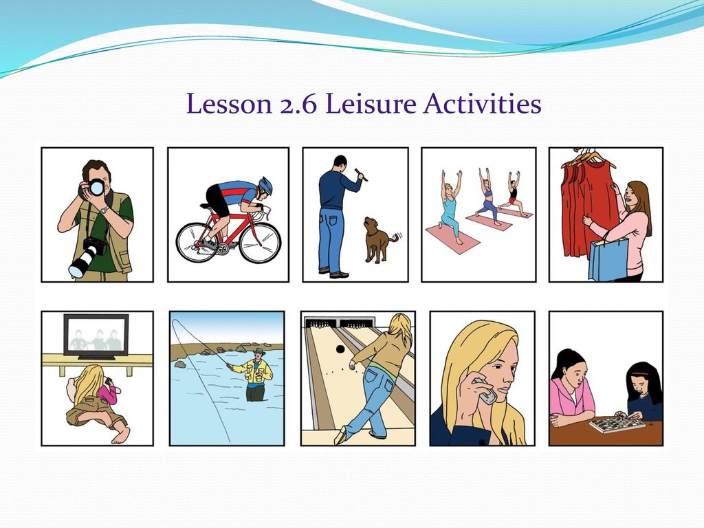 Lesson 2.6 Leisure Activities