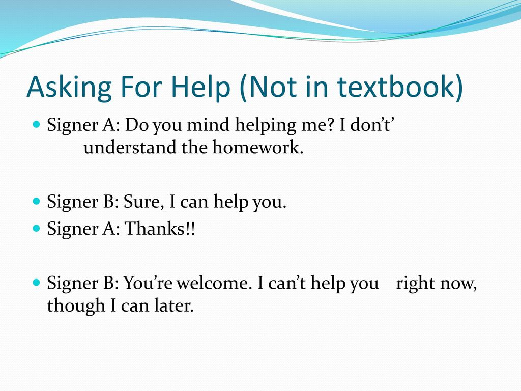 Asking For Help (Not in textbook)