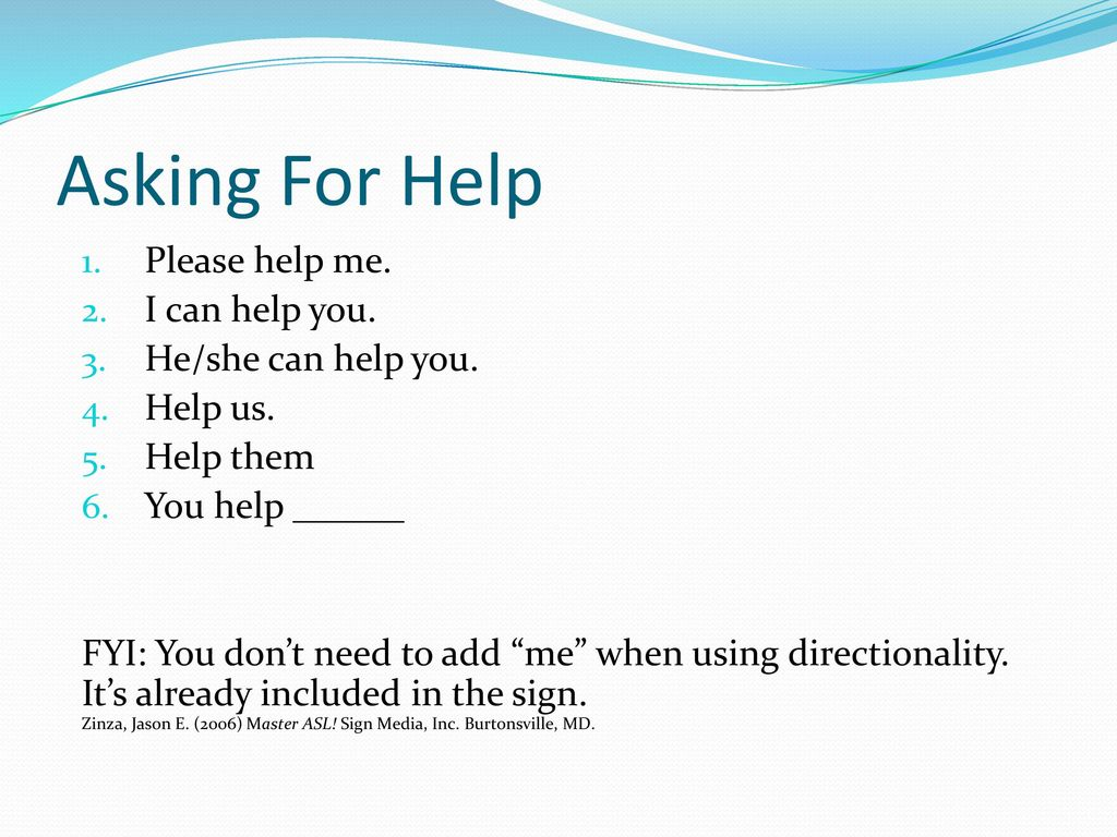 Asking For Help Please help me. I can help you. He/she can help you.