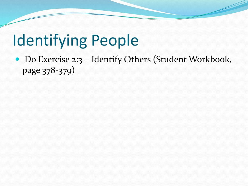 Identifying People Do Exercise 2:3 – Identify Others (Student Workbook, page )