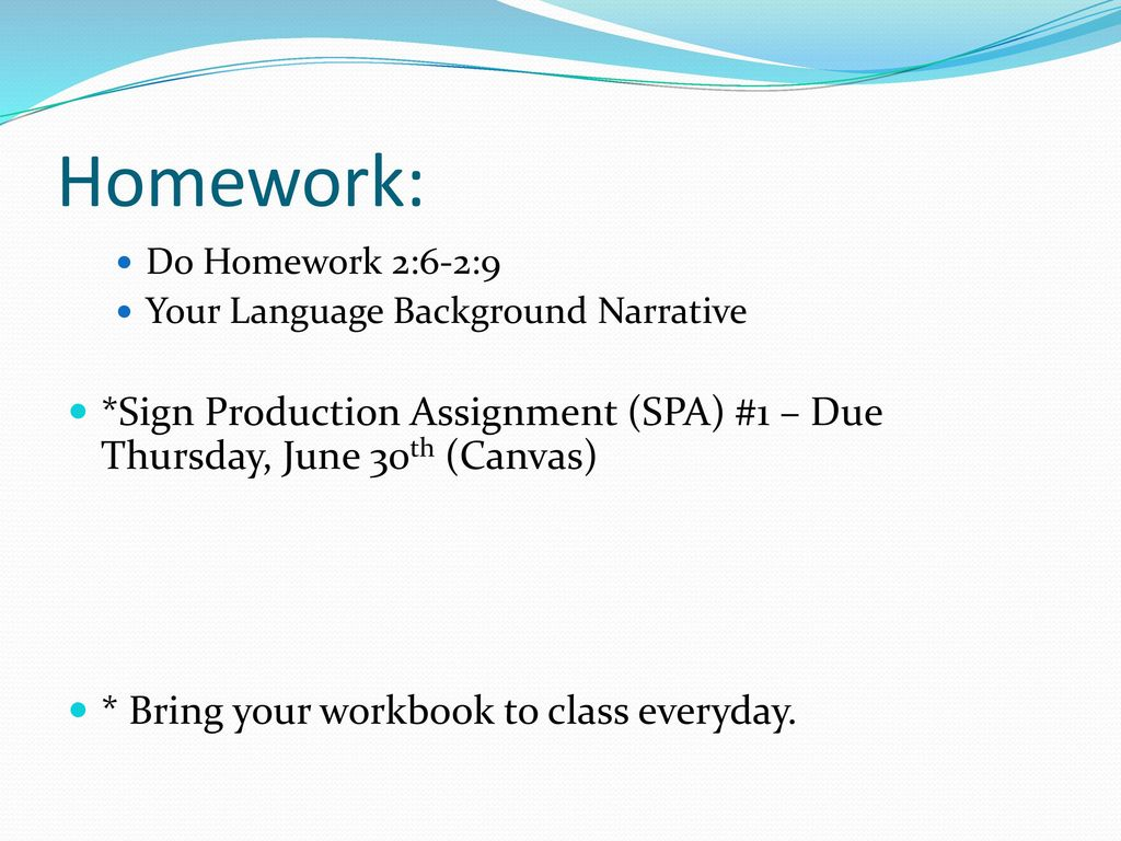Homework: Do Homework 2:6-2:9. Your Language Background Narrative. *Sign Production Assignment (SPA) #1 – Due Thursday, June 30th (Canvas)