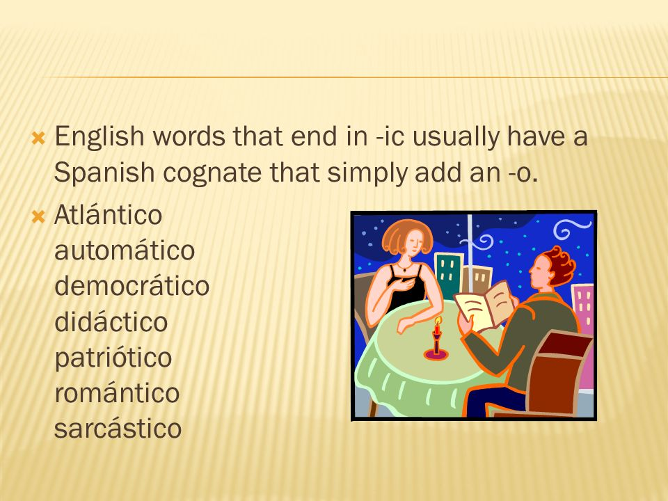 English words that end in -ic usually have a Spanish cognate that simply add an -o.