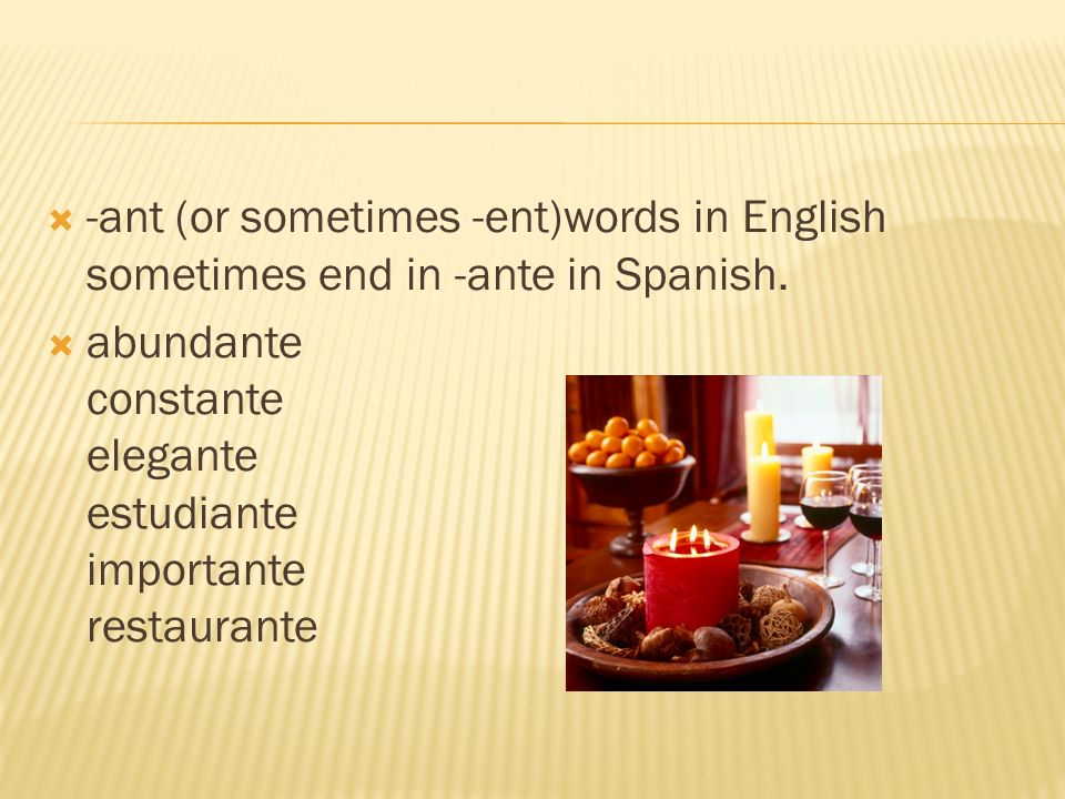 -ant (or sometimes -ent)words in English sometimes end in -ante in Spanish.