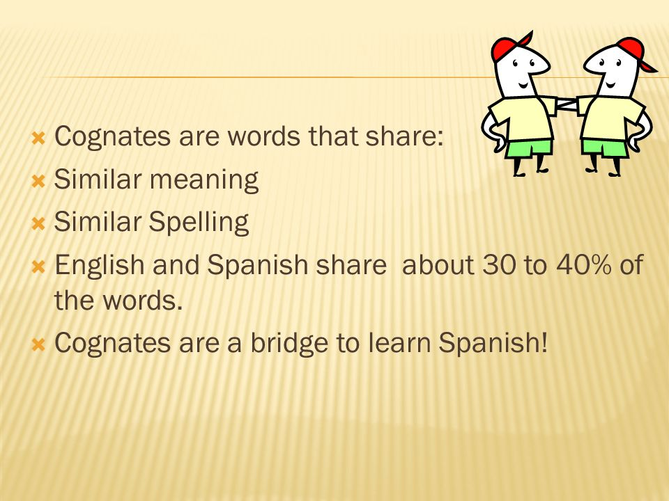 Cognates are words that share: