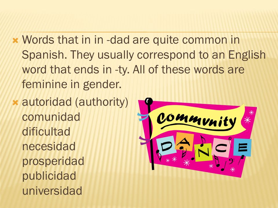 Words that in in -dad are quite common in Spanish