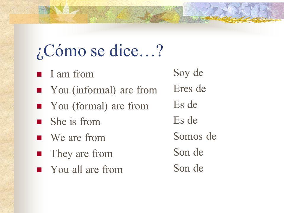 ¿Cómo se dice… Soy de I am from Eres de You (informal) are from Es de