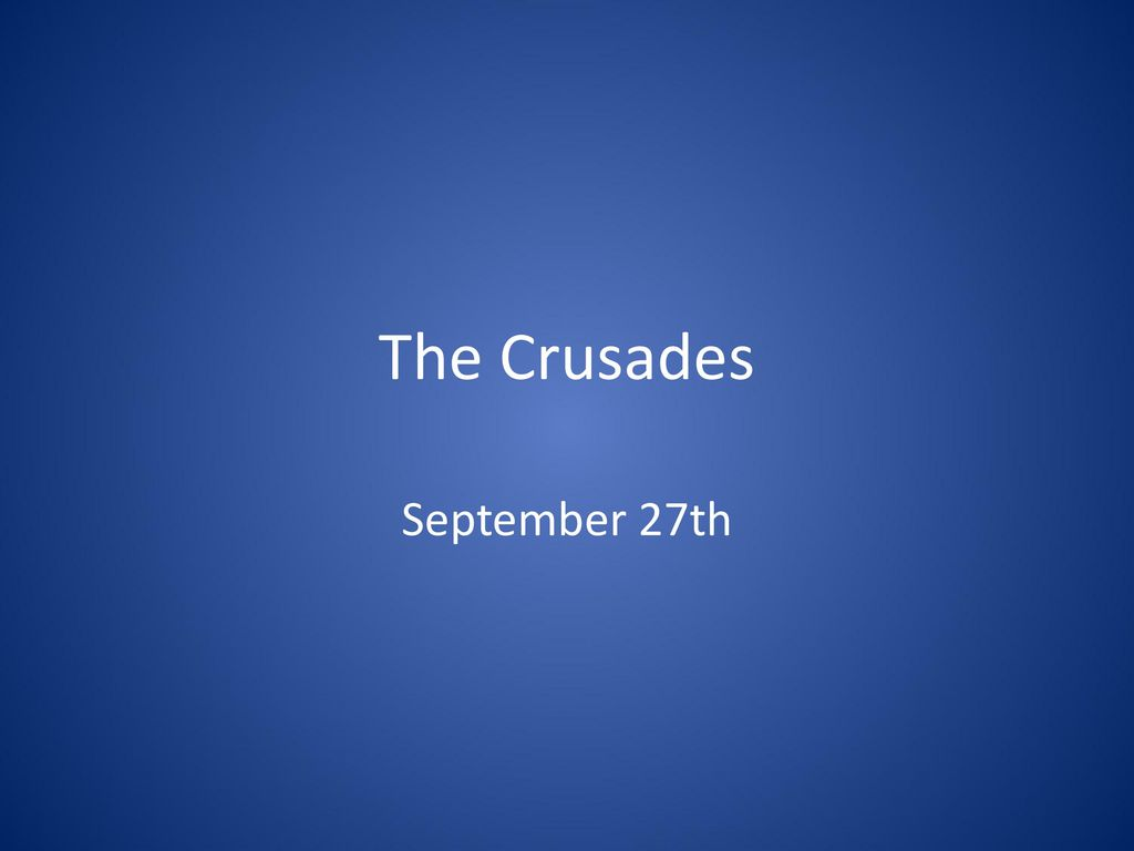 The Crusades September 27th