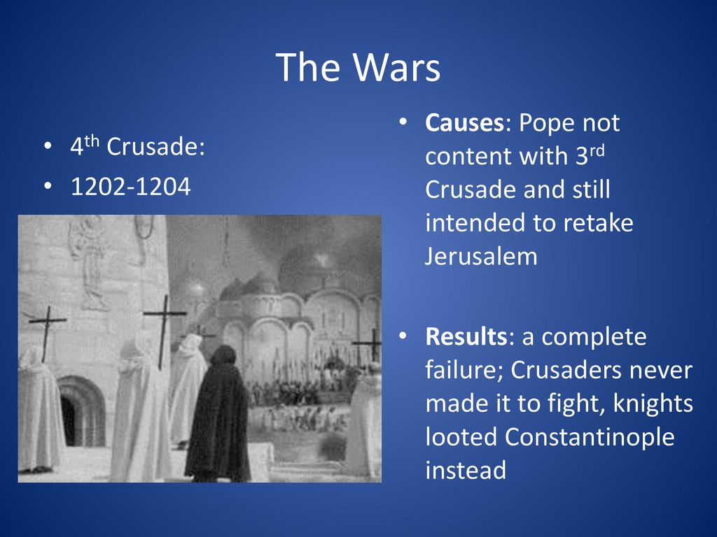 The Wars Causes: Pope not content with 3rd Crusade and still intended to retake Jerusalem.