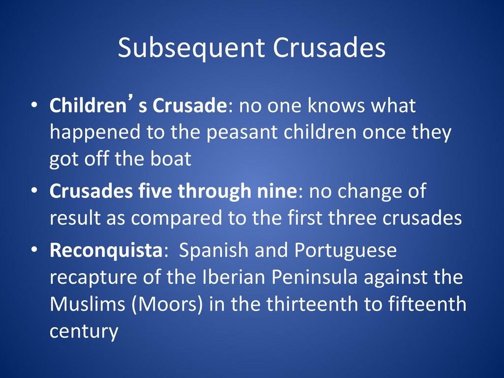 Subsequent Crusades Children's Crusade: no one knows what happened to the peasant children once they got off the boat.