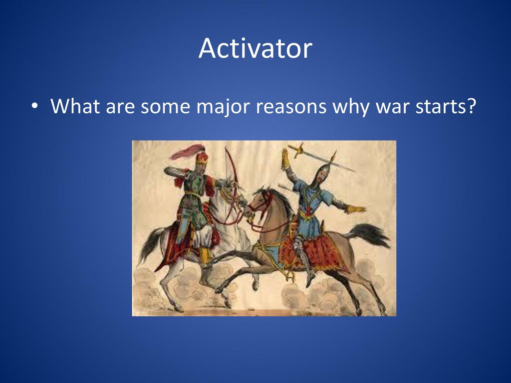 Activator What are some major reasons why war starts