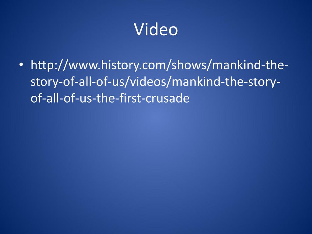 Video http://www.history.com/shows/mankind-the-story-of-all-of-us/videos/mankind-the-story-of-all-of-us-the-first-crusade.