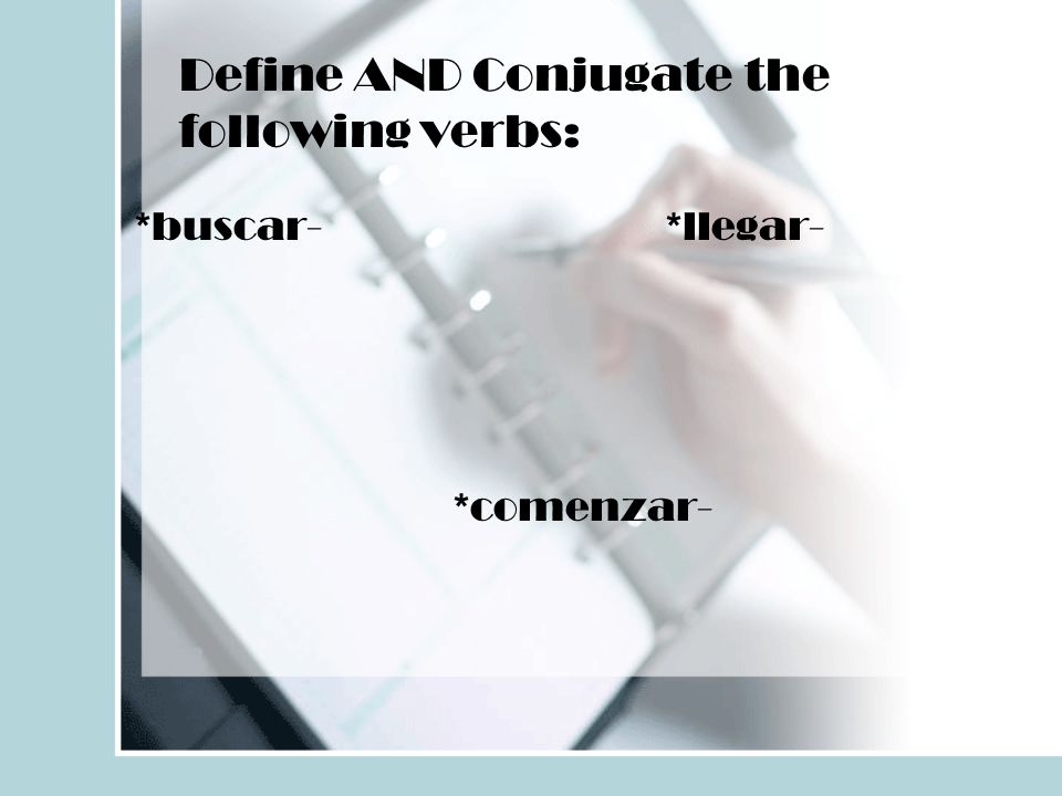 Define AND Conjugate the following verbs: