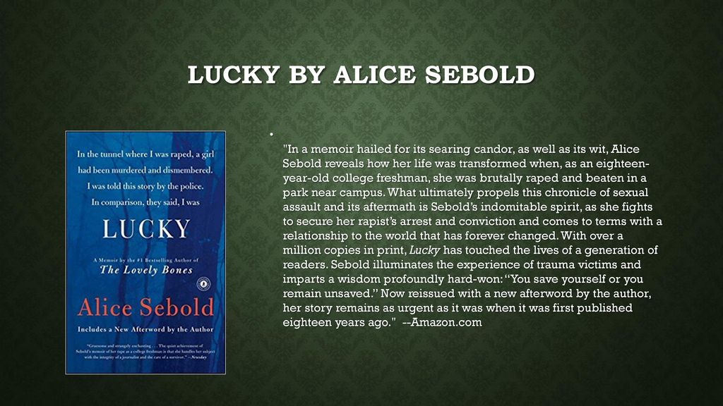 lucky by alice sebold essay Then write an essay in which you show how the character's relationship to the past contributes to the meaning of the work as a whole in lucky by alice sebold, alice shares the difficulties she struggled with as a young adult.