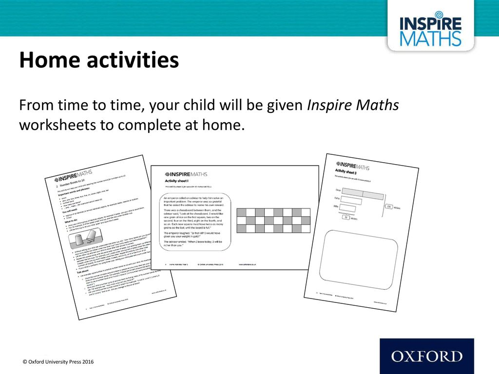 Home activities From time to time, your child will be given Inspire Maths worksheets to complete at home.