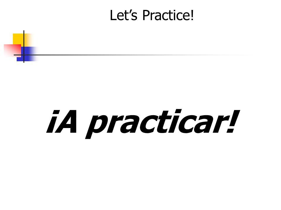 Let's Practice! ¡A practicar!