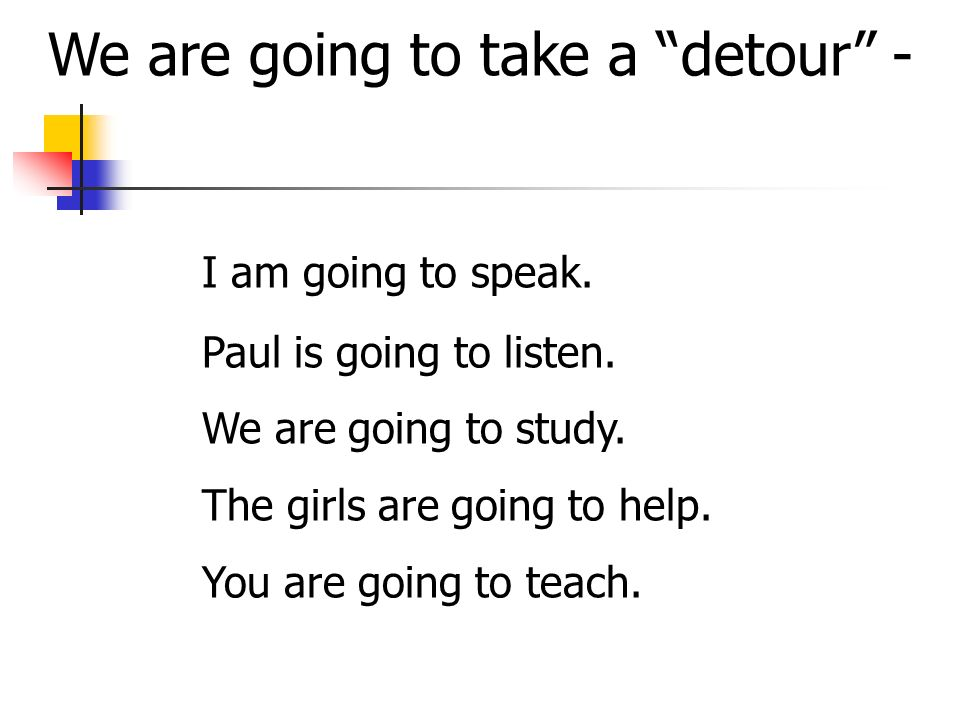 We are going to take a detour -