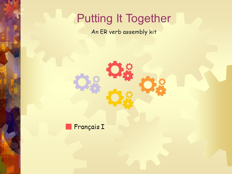 Putting It Together An ER verb assembly kit Français I