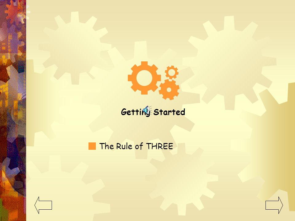 Getting Started The Rule of THREE