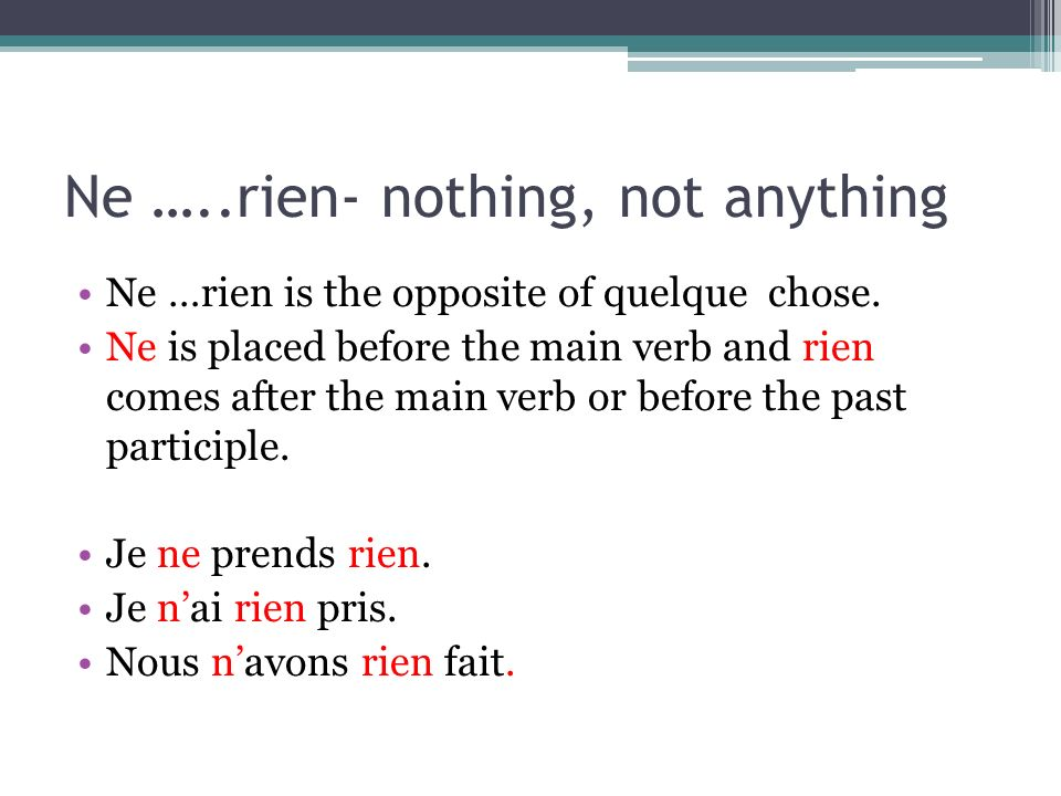 Ne …..rien- nothing, not anything