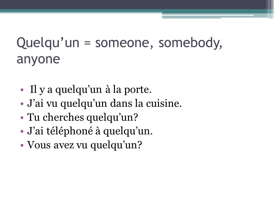 Quelqu'un = someone, somebody, anyone