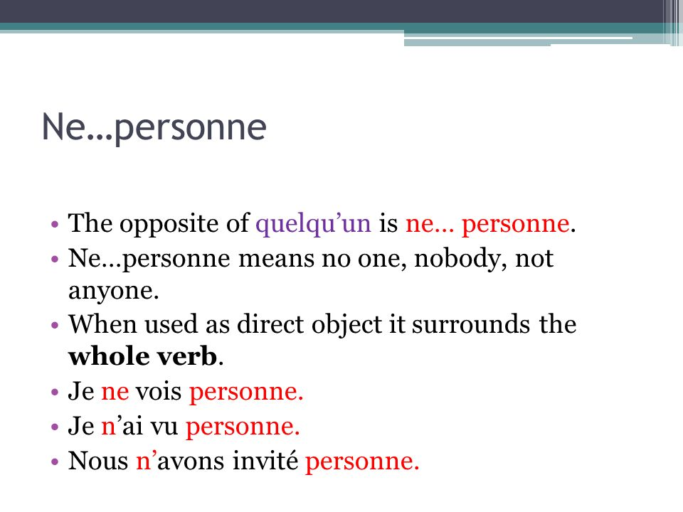 Ne…personne The opposite of quelqu'un is ne… personne.