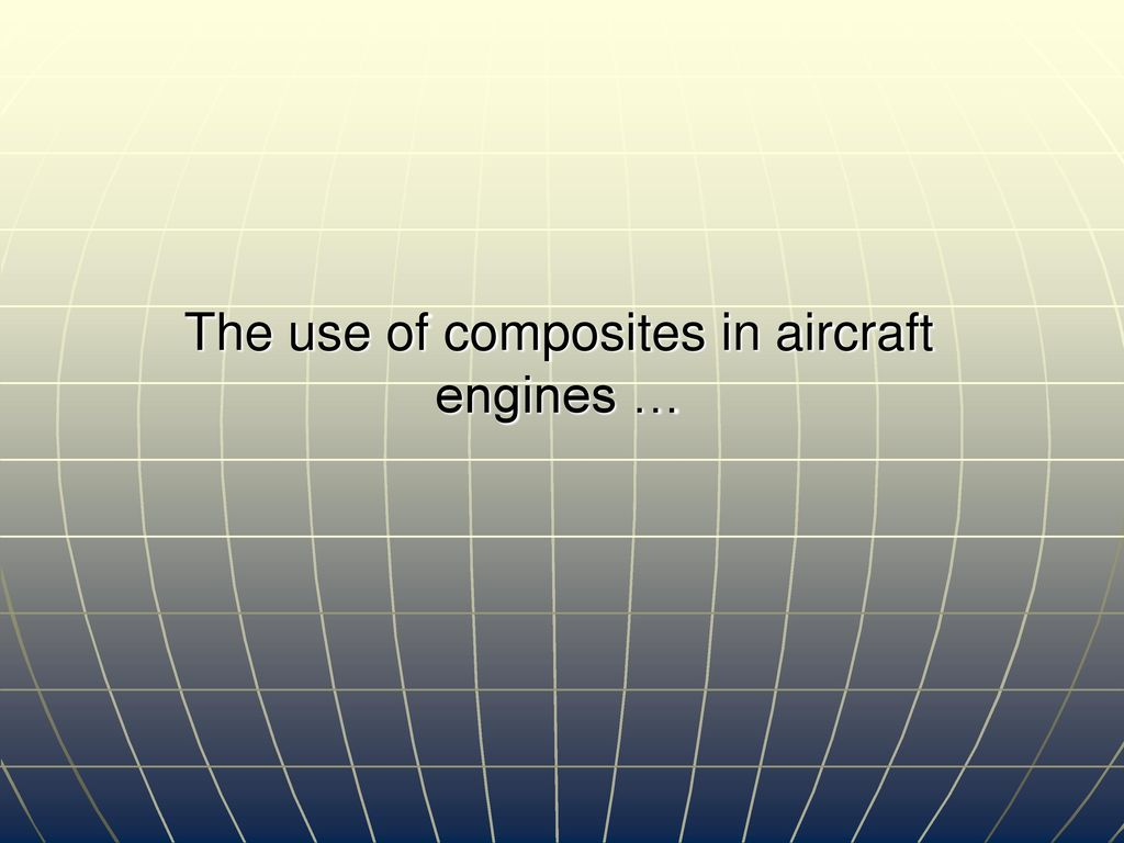 use of composites for aircraft primary And the engine of an aircraft are re-optimized allowing the use of less  in a primary structure results in nearly  aerospace and space materials - m.