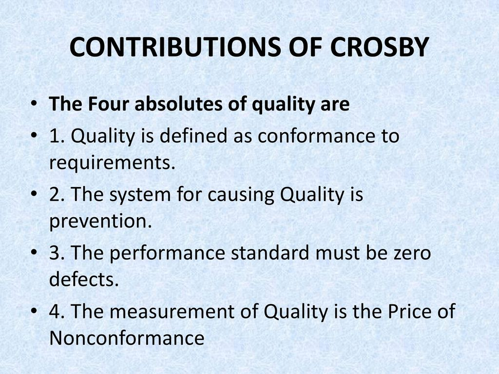 crosby s 4 absolutes of quality The absolutes of quality measuring the cost of quality was unheard of in the 1980's inspection and scrap were a cost of doing business and were built into the price of the product.