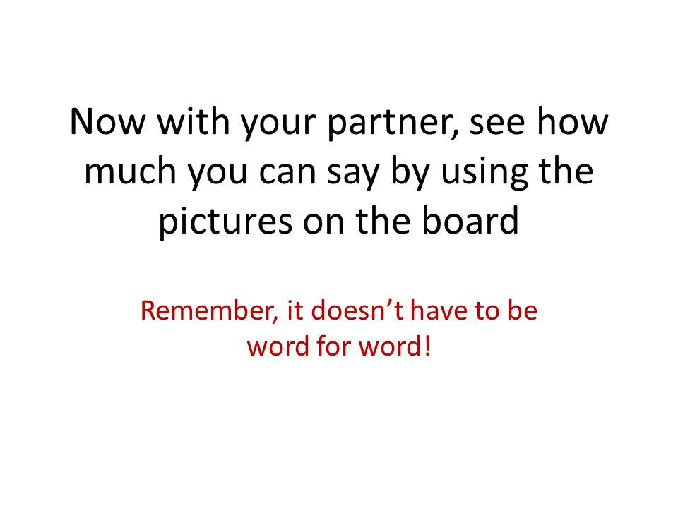 Remember, it doesn't have to be word for word!