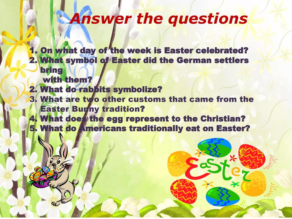 Аnswer the questions On what day of the week is Easter celebrated
