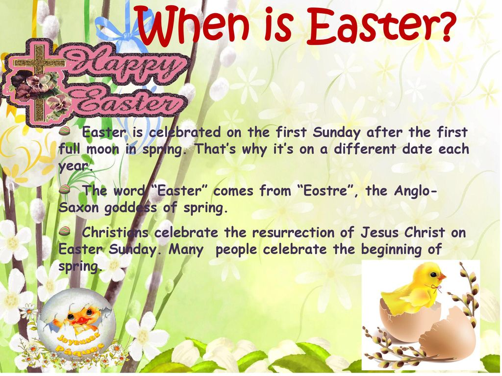 When is Easter Easter is celebrated on the first Sunday after the first full moon in spring. That's why it's on a different date each year.