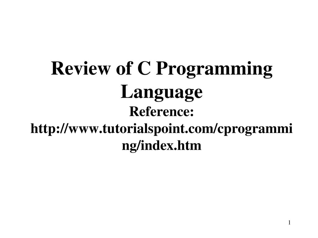 Review of c programming language reference tutorialspoint ppt 1 review of c programming language reference http tutorialspoint baditri Choice Image