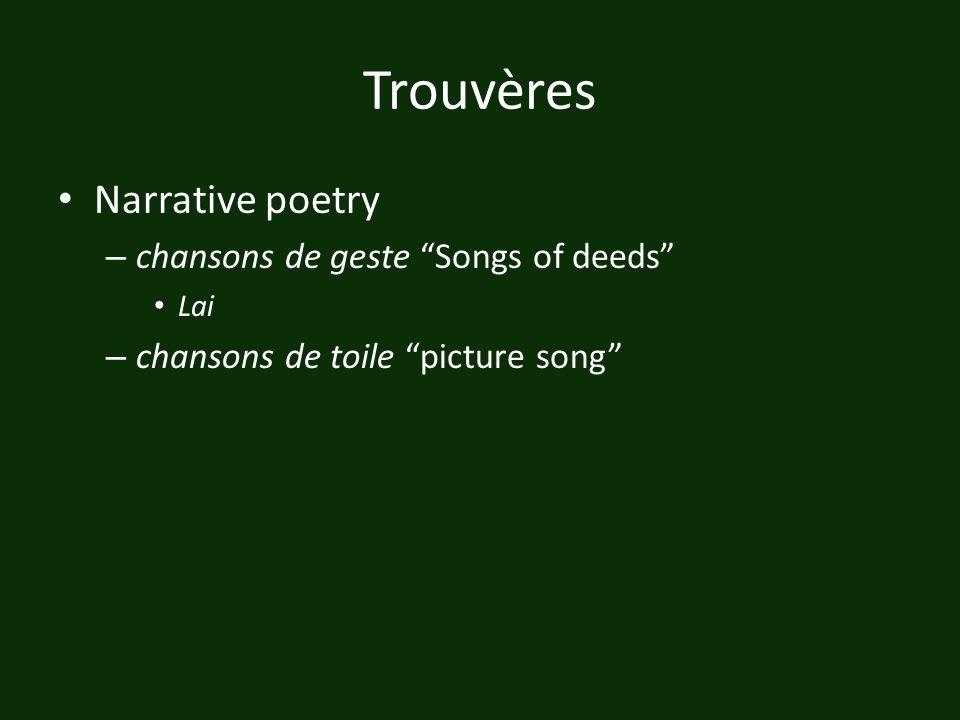 Trouvères Narrative poetry chansons de geste Songs of deeds