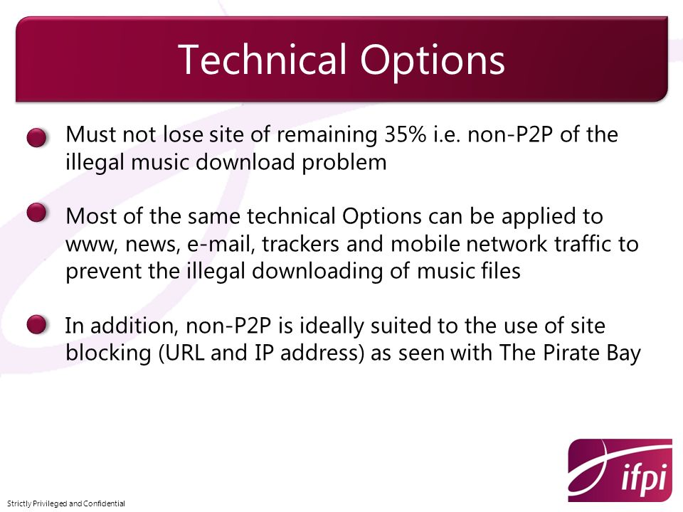 Technical Options Must not lose site of remaining 35% i.e. non-P2P of the illegal music download problem.