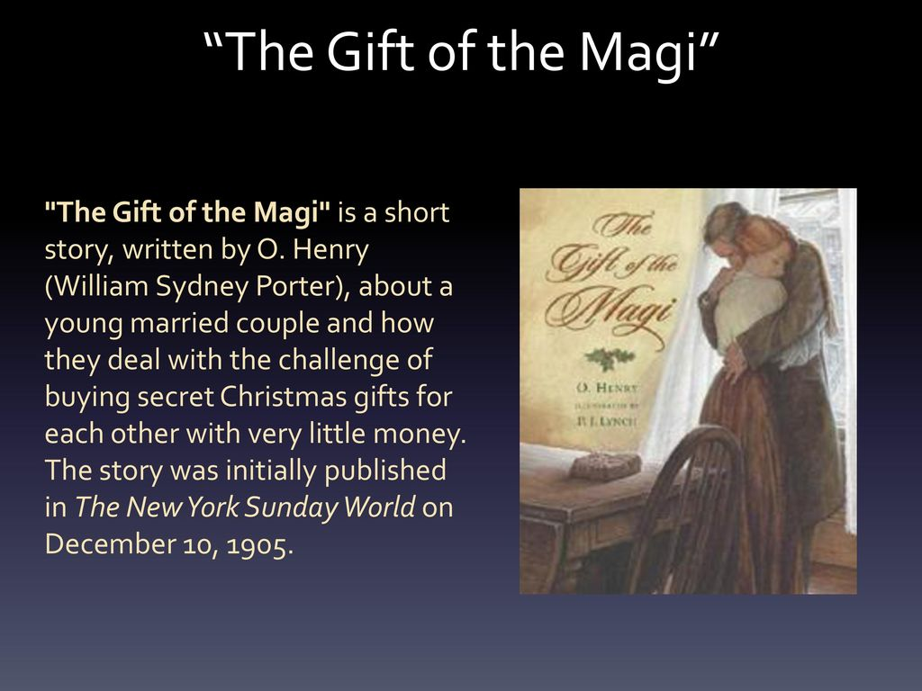 the symbol of the gifts and the young couple in the gift of the magi a short story by o henry The gift of the magi is one of the best-known and most-emulated and adapted short stories in modern american literature written in 1905 by o henry, the pen name used by william sydney porter, it tells the story of a poor, young married couple, jim and della, who want to buy christmas gifts for each other but don't have enough money.