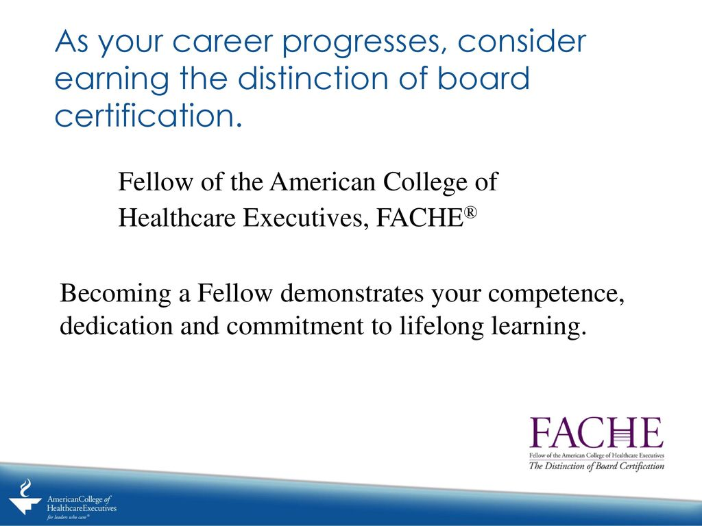 American college of healthcare executives ppt download as your career progresses consider earning the distinction of board certification 1betcityfo Image collections